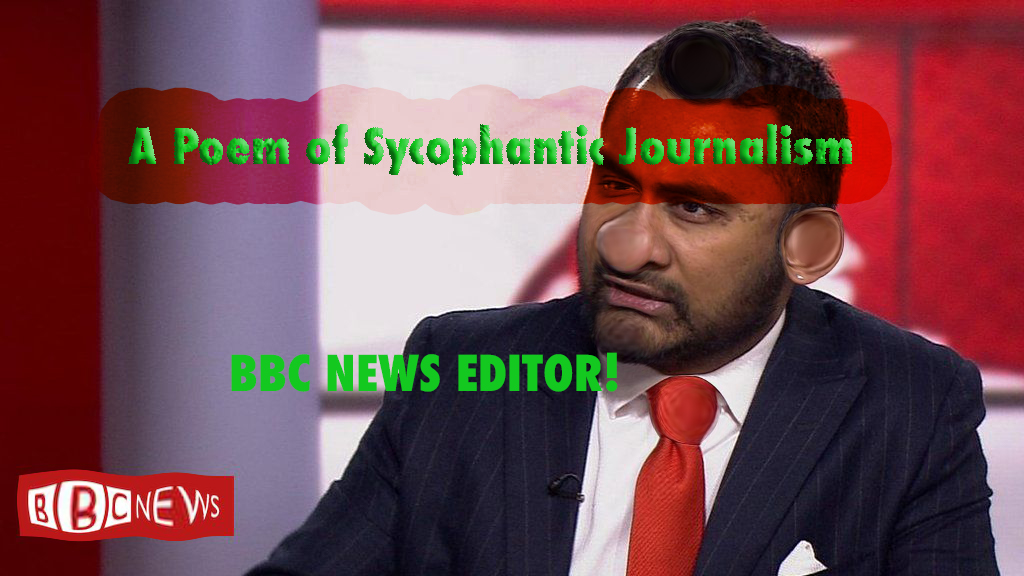A Poem of Sycophantic JournalismInspired by the great LACKEY, BBC's News Editor, Amol Raman